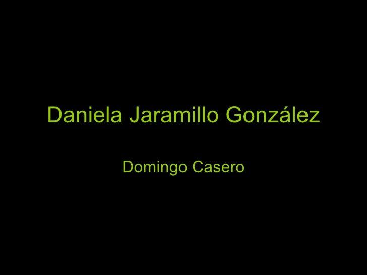 Daniela Jaramillo González Domingo Casero