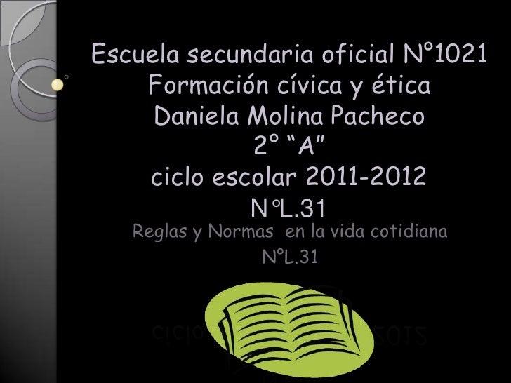 """Escuela secundaria oficial N°1021Formación cívica y éticaDaniela Molina Pacheco 2° """"A""""ciclo escolar 2011-2012N°L.31<br />R..."""