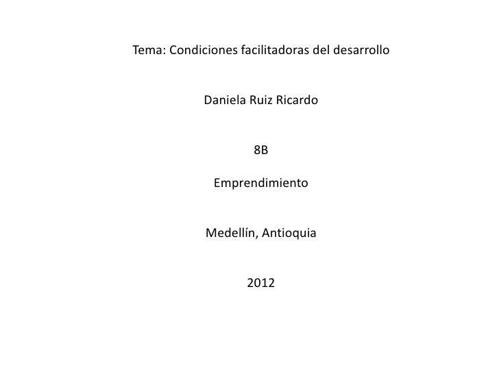 Tema: Condiciones facilitadoras del desarrollo            Daniela Ruiz Ricardo                     8B              Emprend...