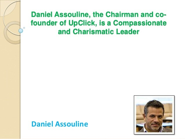 Daniel Assouline, the Chairman and co- founder of UpClick, is a Compassionate and Charismatic Leader Daniel Assouline
