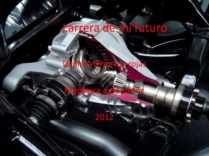 La carrera de mi futuro  Daniel atehortua rojas   Mecánica automotriz          2012
