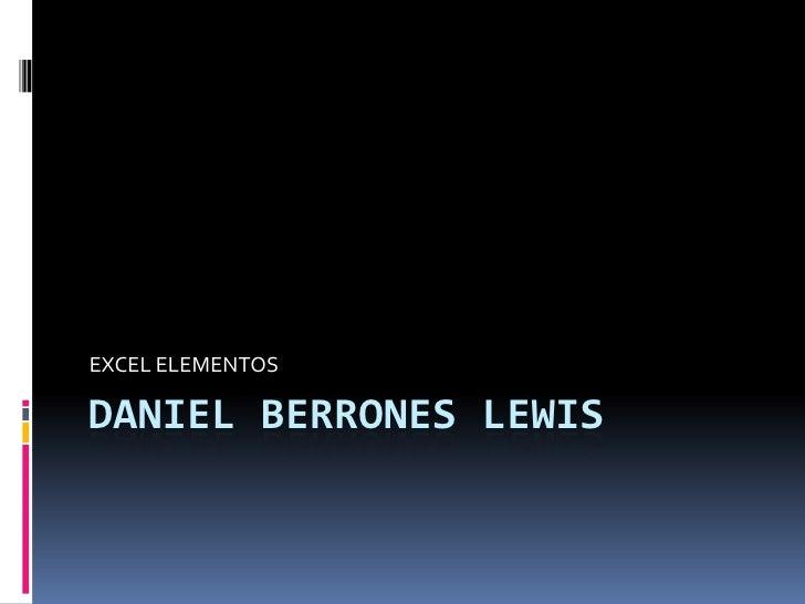 Daniel Berrones Lewis <br />EXCEL ELEMENTOS<br />