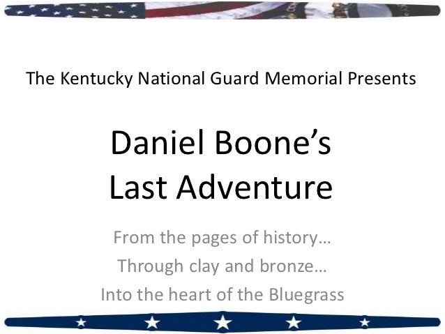 The Kentucky National Guard Memorial Presents         Daniel Boone's         Last Adventure          From the pages of his...