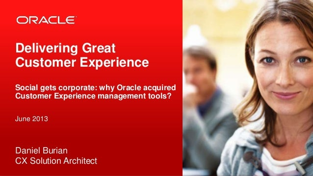 Copyright © 2012, Oracle and/or its affiliates. All rights reserved.1 Delivering Great Customer Experience Social gets cor...