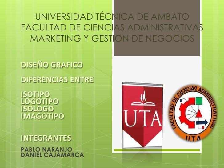UNIVERSIDAD TÉCNICA DE AMBATOFACULTAD DE CIENCIAS ADMINISTRATIVAS  MARKETING Y GESTION DE NEGOCIOSDISEÑO GRAFICODIFERENCIA...