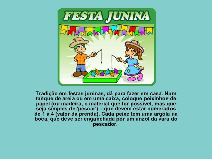 Tradição em festas juninas, dá para fazer em casa. Num tanque de areia ou em uma caixa, coloque peixinhos de papel (ou mad...