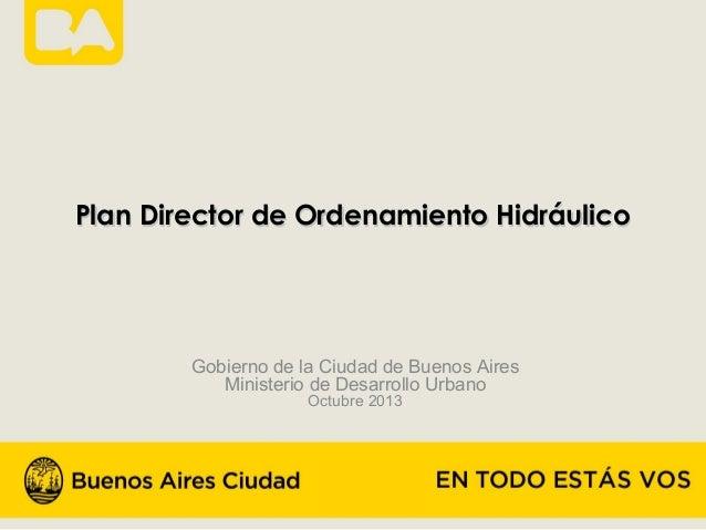 Plan Director de Ordenamiento Hidráulico  Gobierno de la Ciudad de Buenos Aires Ministerio de Desarrollo Urbano Octubre 20...