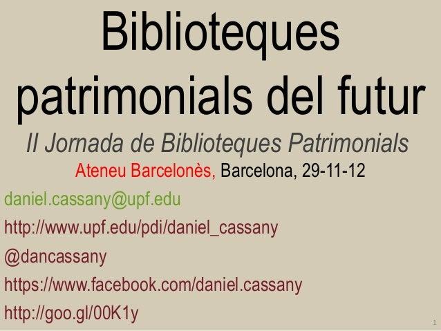 Biblioteques patrimonials del futur  II Jornada de Biblioteques Patrimonials           Ateneu Barcelonès, Barcelona, 29-11...