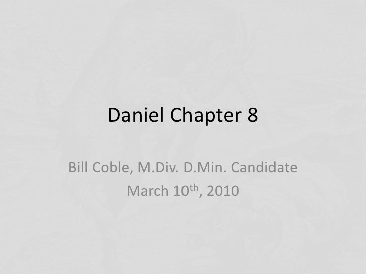 Daniel Chapter 8<br />Bill Coble, M.Div. D.Min. Candidate<br />March 10th, 2010<br />