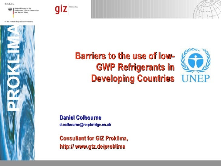 Barriers to the use of low-GWP Refrigerants in Developing Countries Daniel Colbourne [email_address] Consultant for GIZ Pr...