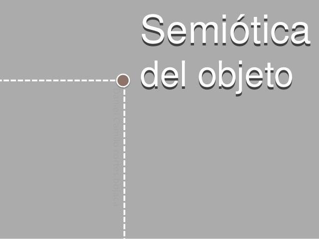 Semióticadel objetoSemióticadel objetoDanielCamilocortesbojacá
