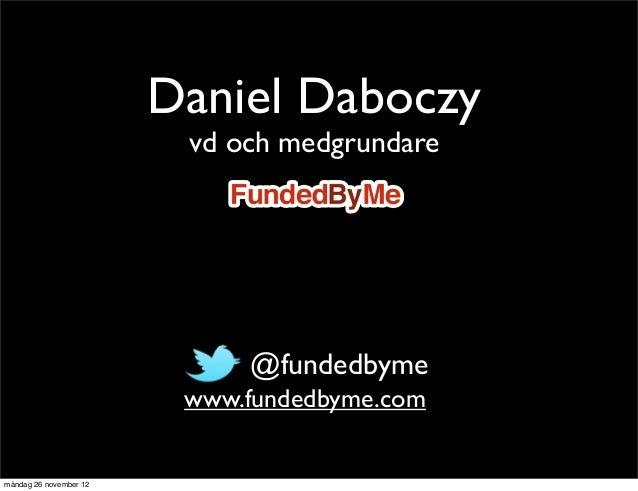 Daniel Daboczy                         vd och medgrundare                           • @fundedbyme                         ...