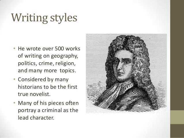 daniel defoe writing style I write like checks which famous writer you write like by analyzing your word choice and writing style and comparing daniel defoe daniel defoe (ca defoe is.