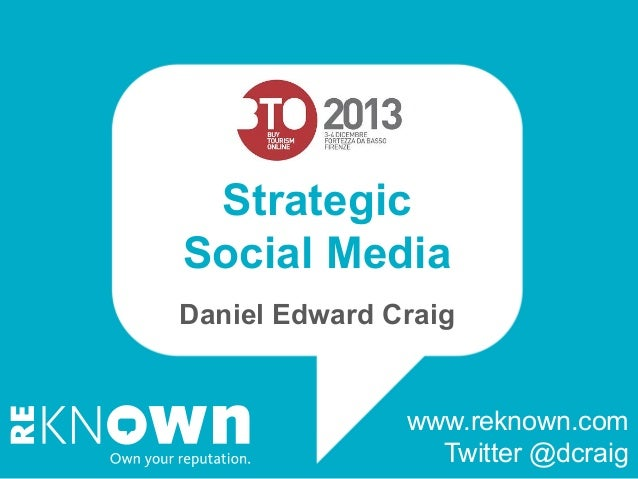 Strategic Social Media Daniel Edward Craig  www.reknown.com Twitter @dcraig