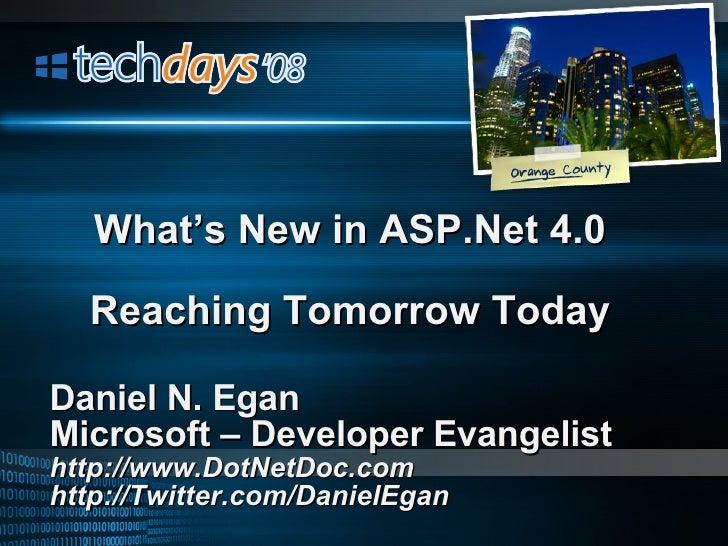 Daniel N. Egan Microsoft – Developer Evangelist http://www.DotNetDoc.com http://Twitter.com/DanielEgan What's New in ASP.N...