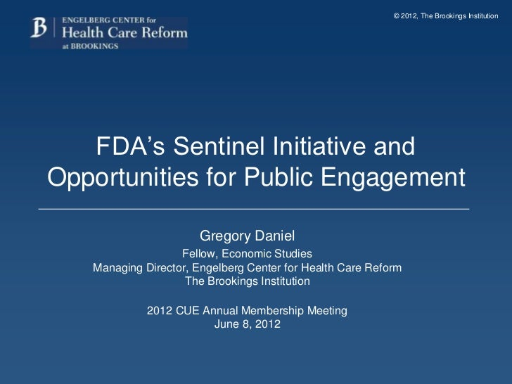 © 2012, The Brookings Institution   FDA's Sentinel Initiative andOpportunities for Public Engagement                      ...