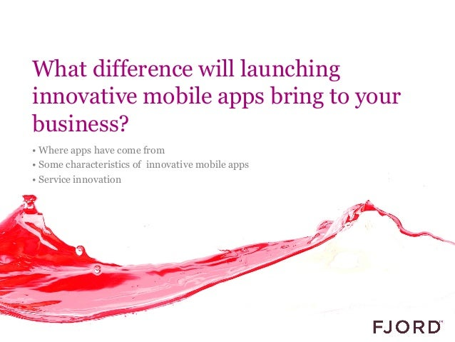 What difference will launching innovative mobile apps bring to your business? • Where apps have come from • Some character...