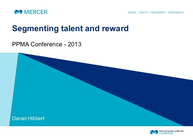 Segmenting talent and rewardPPMA Conference - 2013Daniel Hibbert