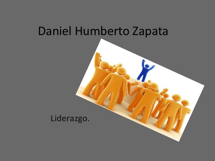 Daniel Humberto Zapata  Liderazgo.