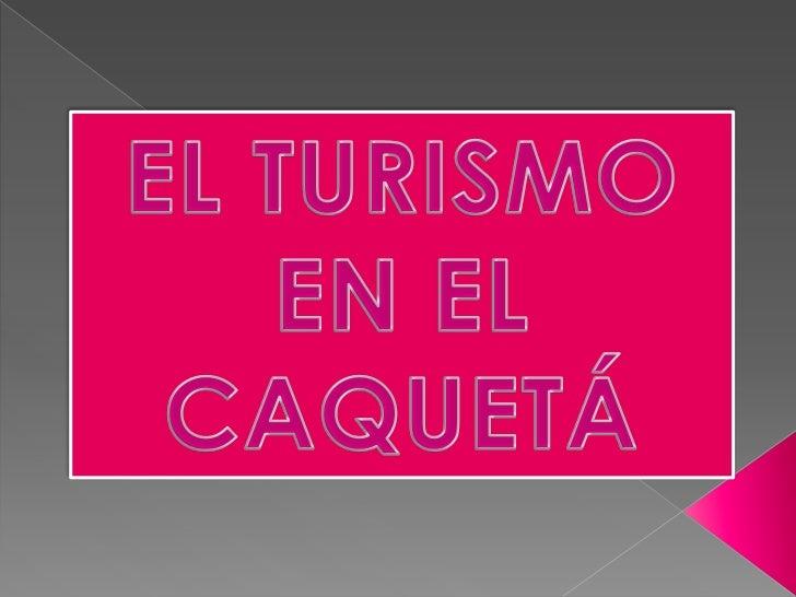 EL TURISMO EN EL CAQUETÁ<br />