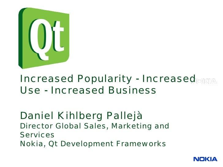 Inc reased P opularity - Inc reased U se - Inc reased Business  Daniel K ihlberg P allejà Direc tor Global Sales, Marketin...
