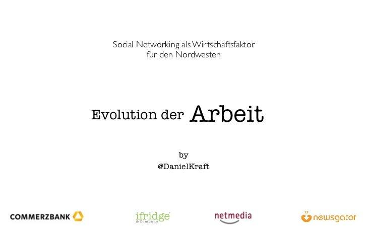 Social Networking als Wirtschaftsfaktor            für den NordwestenEvolution der           Arbeit                   by  ...