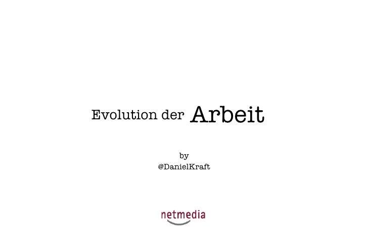 Evolution der   Arbeit             by         @DanielKraft