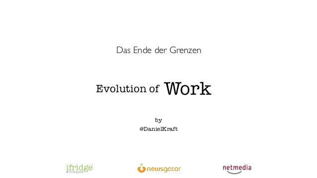 Das Ende der GrenzenEvolution of   Work            by        @DanielKraft