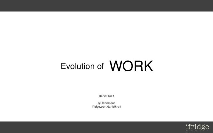 Evolution of         WORK             Daniel Kraft                                  Daniel Kraft              @DanielKraft...