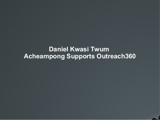 Daniel Kwasi Twum -Acheampong Supports Outreach360