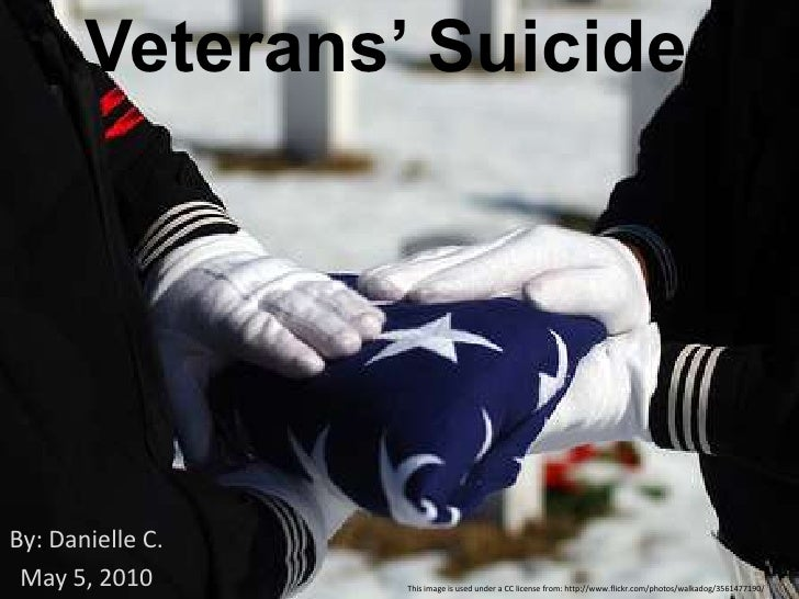 Veterans' Suicide<br />By: Danielle C.<br />May 5, 2010<br />This image is used under a CC license from: http://www.flickr...