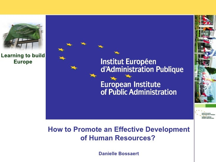 How to Promote an Effective Development of Human Resources?  Danielle Bossaert Learning to build Europe