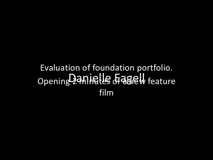 Danielle Eagell<br />Evaluation of foundation portfolio.<br />Opening 2 minutes of a new feature film<br />