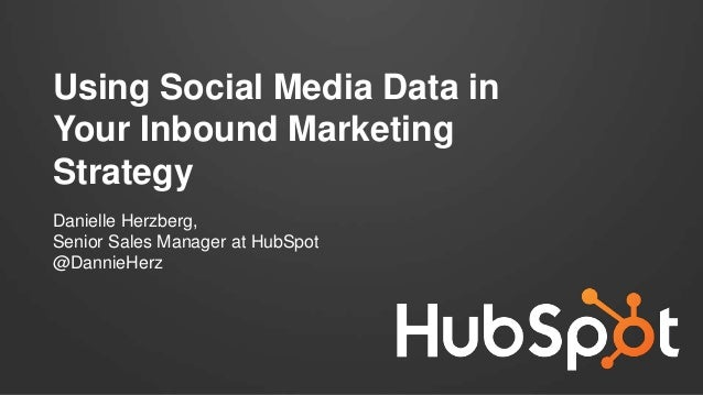 Using Social Media Data in Your Inbound Marketing Strategy (by Danielle Herzberg)