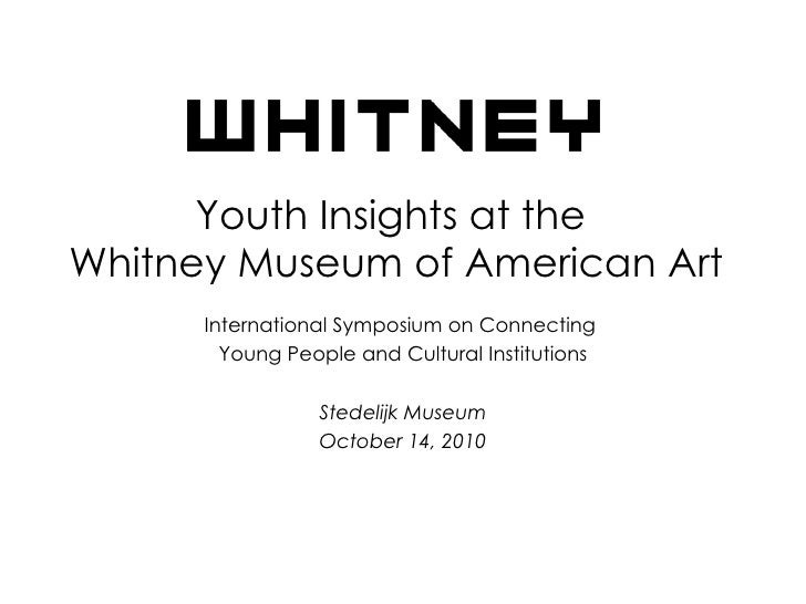 Youth Insights at the  Whitney Museum of American Art International Symposium on Connecting  Young People and Cultural Ins...