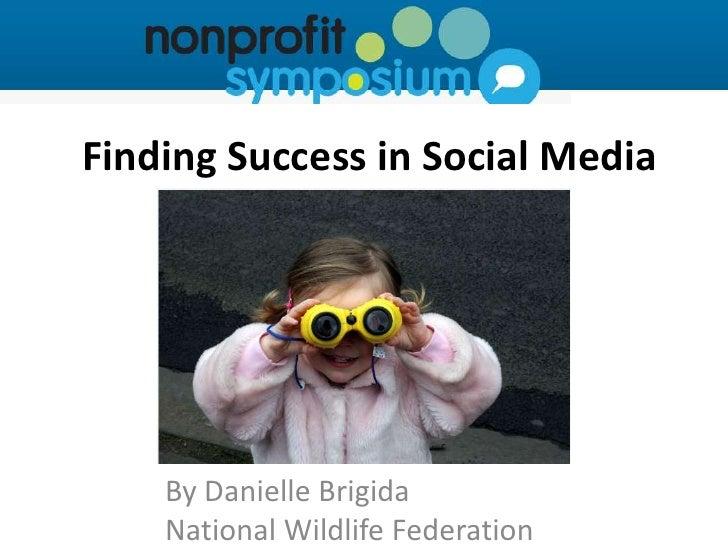 Finding Success in Social Media    By Danielle Brigida    National Wildlife Federation