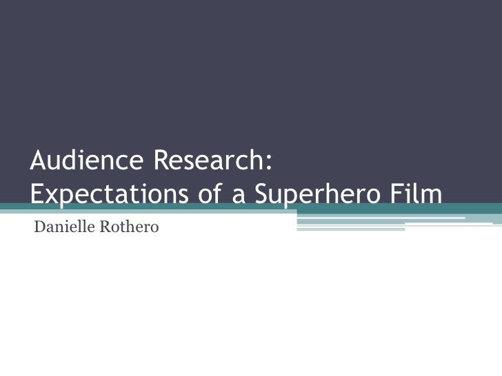 Audience Research:Expectations of a Superhero FilmDanielle Rothero