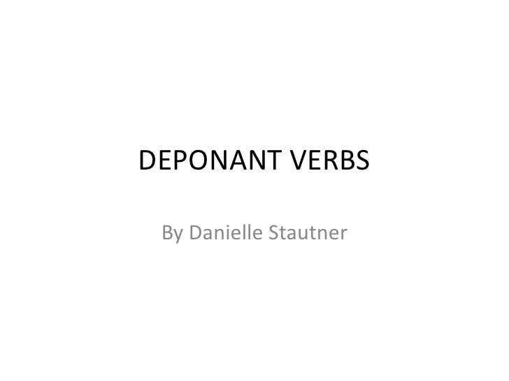 DEPONANT VERBS<br />By Danielle Stautner<br />