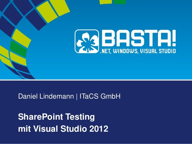 Daniel Lindemann | ITaCS GmbH SharePoint Testing mit Visual Studio 2012