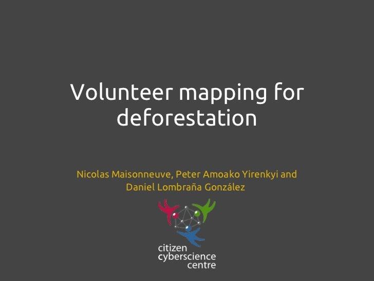 Volunteer mapping for    deforestationNicolas Maisonneuve, Peter Amoako Yirenkyi and          Daniel Lombraña González