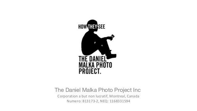 The Daniel Malka Photo Project Inc Corporation a but non lucratif, Montreal, Canada Numero: 813173-2, NEQ: 1168331594