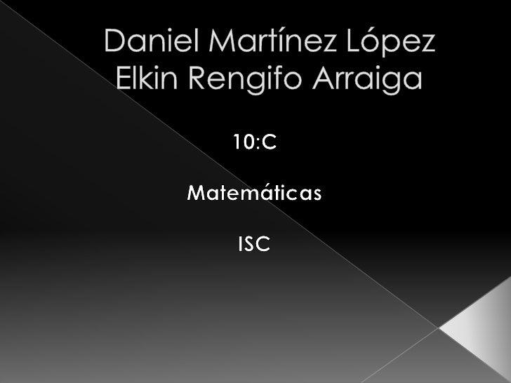 Daniel Martínez López  Elkin Rengifo Arraiga<br />10:C<br />Matemáticas<br />ISC<br />