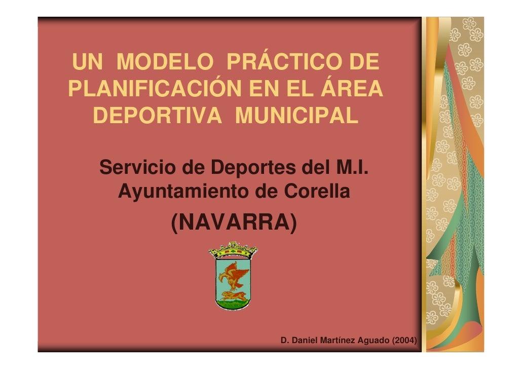 UN MODELO PRÁCTICO DE PLANIFICACIÓN EN EL ÁREA   DEPORTIVA MUNICIPAL    Servicio de Deportes del M.I.    Ayuntamiento de C...