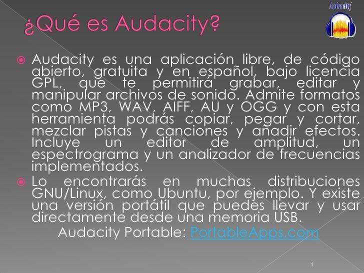 ¿Qué es Audacity?<br />Audacity es una aplicación libre, de código abierto, gratuita y en español, bajo licencia GPL, que ...