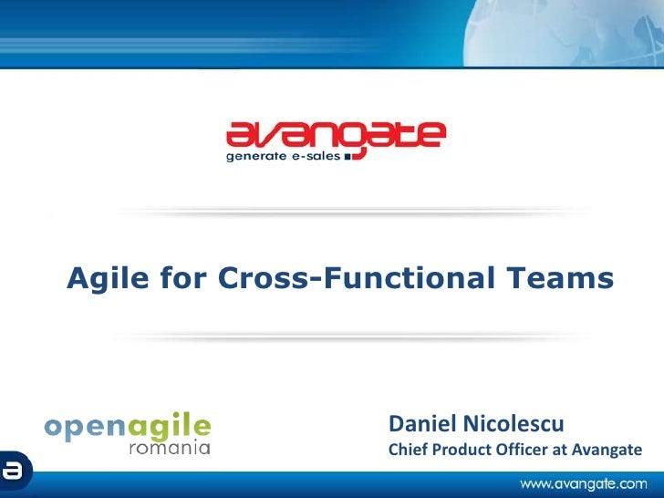 Agile for Cross-Functional Teams<br />Daniel Nicolescu<br />Chief Product Officer at Avangate<br />