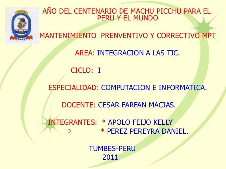 <ul><li>AÑO DEL CENTENARIO DE MACHU PICCHU PARA EL  PERU Y EL MUNDO </li></ul><ul><li>MANTENIMIENTO  PRENVENTIVO Y CORRECT...