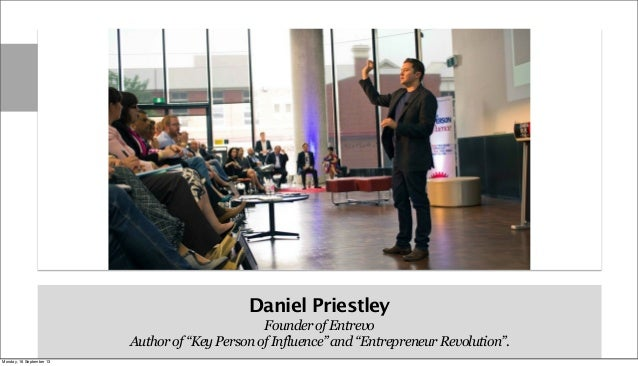 """Daniel Priestley Founder of Entrevo Author of """"Key Person of Influence"""" and """"Entrepreneur Revolution"""". Monday, 16 Septembe..."""