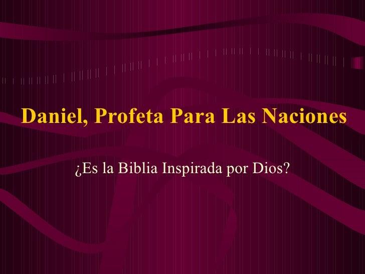 Daniel, Profeta Para Las Naciones ¿Es la Biblia Inspirada por Dios?