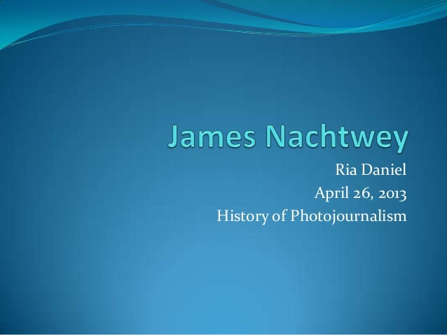 Ria DanielApril 26, 2013History of Photojournalism