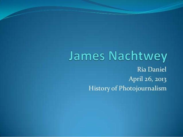 Daniel ria photojournalist profile james nachtwey final